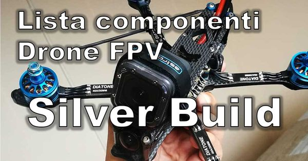 Costruire un drone FPV racing: tutti i componenti necessari | Silver Build